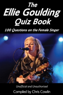 The Ellie Goulding Quiz Book : 100 Questions on the Female Singer, EPUB eBook