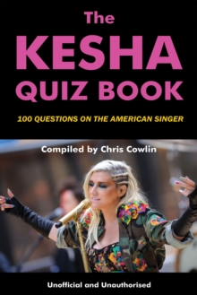 The Kesha Quiz Book : 100 Questions on the American Singer, PDF eBook