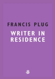 Francis Plug: Writer In Residence, Paperback / softback Book