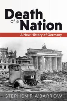 Death of a Nation : A New History of Germany, Hardback Book