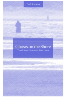 Ghosts on the Shore : Travel's Along Germany's Baltic Coast, Paperback Book
