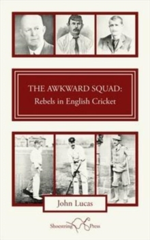 The Awkward Squad : Rebels in English Cricket, Paperback / softback Book