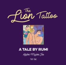 The Lion Tattoo : A Tale by Rumi, Hardback Book