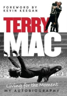 Terry Mac: Living for the Moment - My Autobiography, Hardback Book