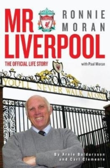Mr Liverpool: Ronnie Moran : The Official Life Story, Hardback Book