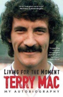 Terry Mac: Living For The Moment : My Autobiography, Paperback Book