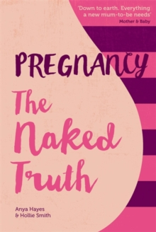 Pregnancy The Naked Truth - a refreshingly honest guide to pregnancy and birth, Paperback Book