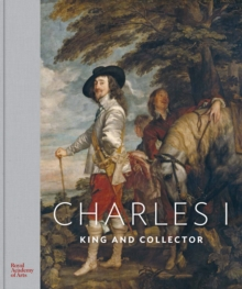 Charles I : King and Collector, Hardback Book