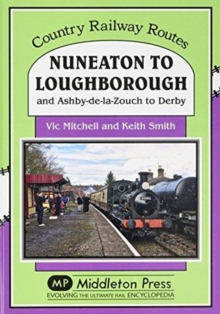 Nuneaton To Loughborough. : and Ashby-de-la-Zouch to Derby, Hardback Book