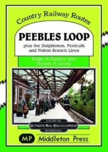 Peebles Loop : plus the Dolphinton, Penicuik and Polton Branch Lines, Hardback Book