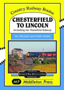 Chesterfield To Lincoln : including the Mansfield Railway, Hardback Book