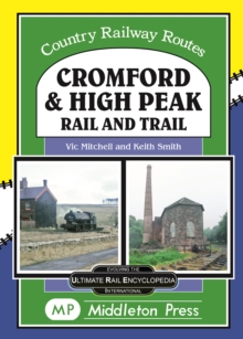 Cromford And High Peak. : by Rail and Trail, Hardback Book