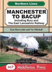Manchester To Bacup : including Bury and The East Lancashire Railway, Hardback Book