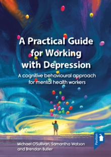 A Practical Guide to Working with Depression : A cognitive behavioural approach for mental health workers, PDF eBook