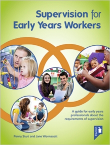 Supervision for Early Years Workers : A Guide for Early Years Professionals About the Requirements of Supervision, Paperback Book