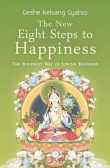 The New Eight Steps to Happiness : The Buddhist Way of Loving Kindness, Paperback Book
