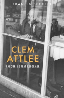 Clem Attlee : Labour's Great Reformer, Paperback Book