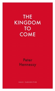 The Kingdom to Come : Thoughts on the Union Before and After the Scottish Referendum, Paperback / softback Book
