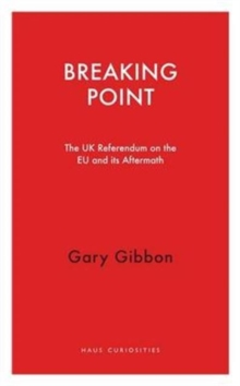 Breaking Point : The UK Referendum on the EU and its Aftermath, Paperback Book