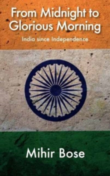 From Midnight to Glorious Morning? : India Since Independence, Paperback / softback Book