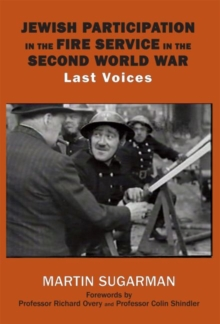 Jewish Participation in the Fire Service in the Second World War : Last Voices, Hardback Book