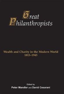 Great Philanthropists : Wealth and Charity in the Modern World 1815-1945, Hardback Book