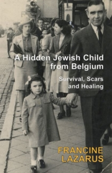 A Hidden Jewish Child from Belgium : Survival, Scars and Healing, Paperback Book