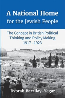 A National Home for the Jewish People : The Concept in British Political Thinking and Policy Making 1917-1923, Hardback Book