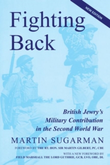 Fighting Back : British Jewry's Military Contribution in the Second World War, Paperback Book