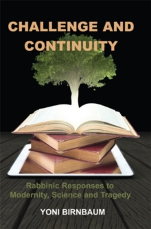 Challenge and Continuity : Rabbinic Responses to Modernity, Science and Tragedy, Paperback Book