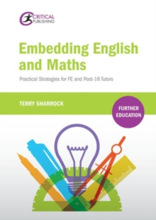 Embedding English and Maths : Practical Strategies for FE and Post-16 Tutors, Paperback / softback Book