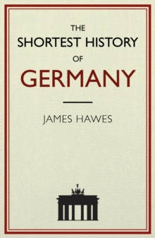 The Shortest History of Germany, Hardback Book