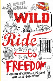 Wild Ride to Freedom : A Memoir of Childhood, Prison and Self-Discovery, Paperback Book