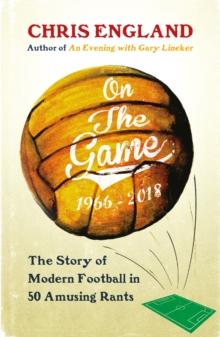On the Game : How Football Became What it is Today, Hardback Book