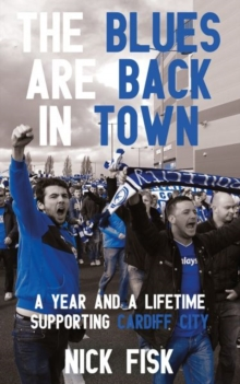 The Blues are Back in Town : A Year and a Lifetime Supporting Cardiff City, Paperback / softback Book