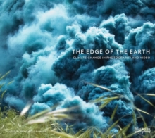 The Edge of the Earth : Climate Change in Photography and Video, Hardback Book