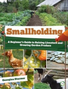 Smallholding : A Beginner's Guide to Raising Livestock and Growing Garden Produce, Paperback Book