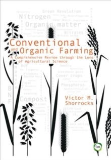Conventional and Organic Farming : A Comprehensive Review through the Lens of Agricultural Science, Hardback Book