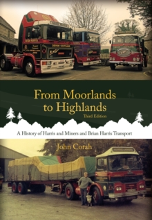 From Moorlands to Highlands : A History of Harris & Miners and Brian Harris Transport, Paperback Book
