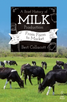 A Brief History of Milk Production : From Farm to Market, Paperback / softback Book