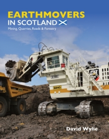 Earthmovers in Scotland : Mining, Quarries, Roads & Forestry, Hardback Book