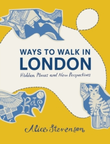 Ways to Walk in London : Hidden Places and New Perspectives, Hardback Book