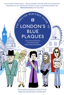 The English Heritage Guide To London's Blue Plaques : The Lives and Homes of London's Most Interesting Inhabitants, Paperback Book