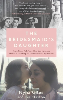 The Bridesmaid's Daughter : From Grace Kellys wedding to a homeless shelter - searching for the truth about my mother, Paperback Book