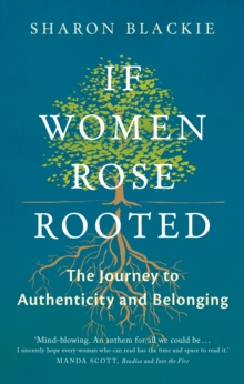 If Women Rose Rooted : A Journey to Authenticity and Belonging, Paperback Book