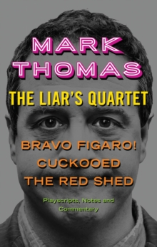 The Liar's Quartet : Bravo Figaro!, Cuckooed, the Red Shed - Playscripts, Notes and Commentary, Paperback Book