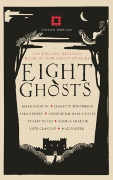 Eight Ghosts : The English Heritage Book of New Ghost Stories, Hardback Book