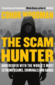 The Scam Hunter : Investigating the Criminal Heart of the Global City, Paperback Book