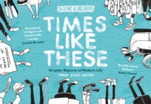 Times Like These : Scene & Heard: Graphic Reports of Modern Life, Paperback / softback Book