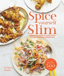 Spice Yourself Slim : Harness the Power of Spices for Health, Wellbeing and Weight-Loss, Hardback Book